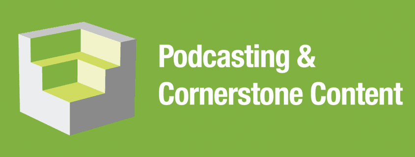 Podcast Cornerstone Content