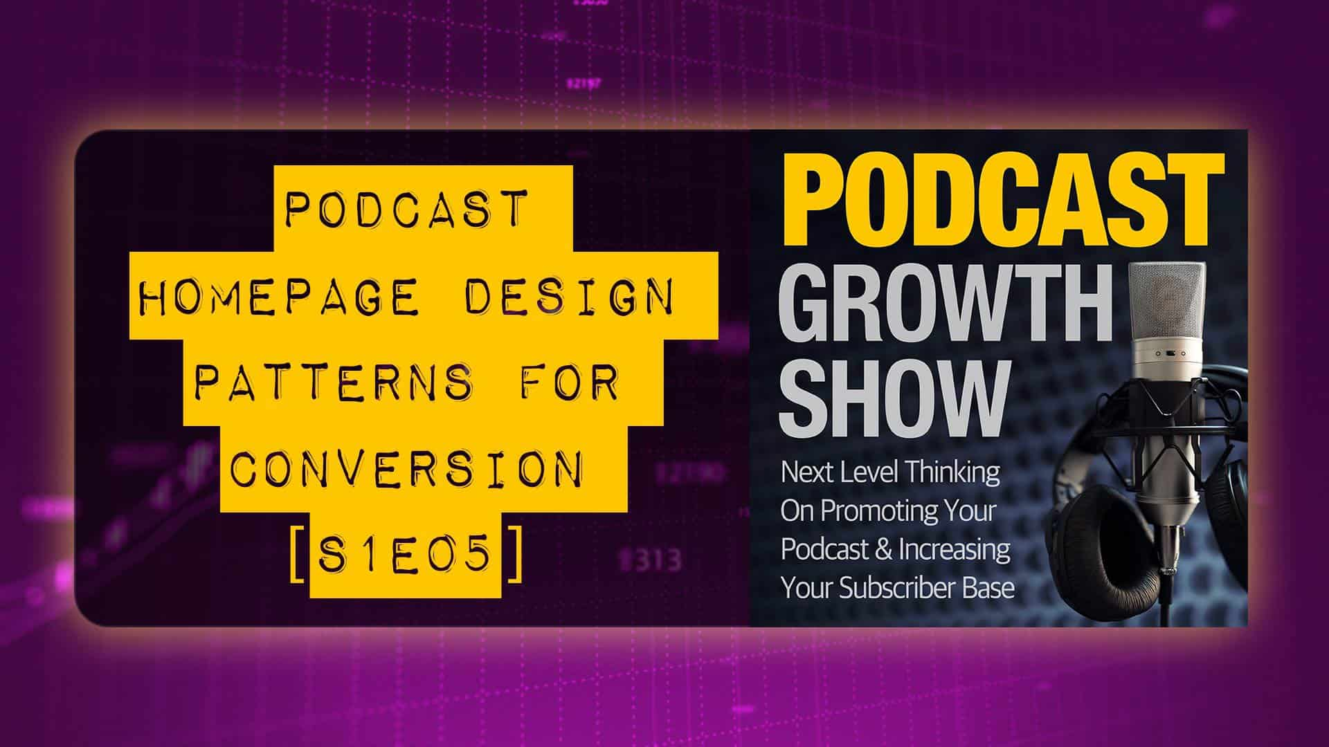 Podcast Homepage Design Patterns For Conversion And List Building