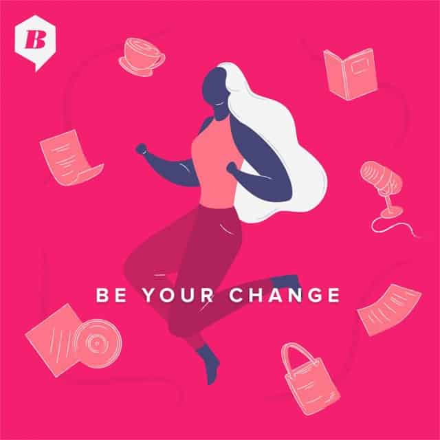 Be Your Change