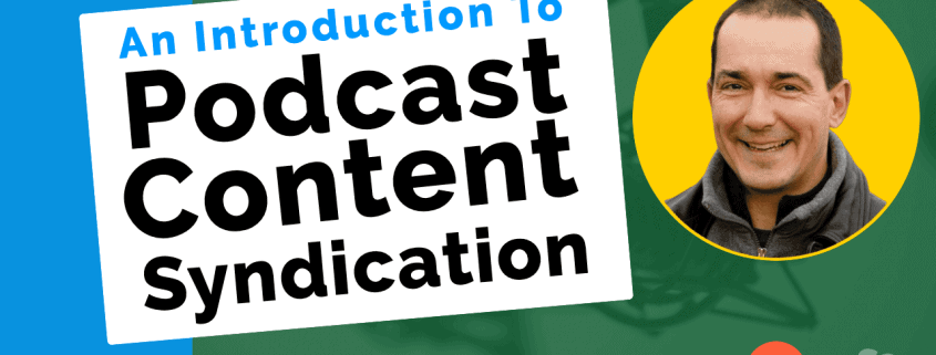 Podcast Content Syndication For Show Notes — Series Introduction