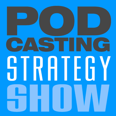 The Podcasting Strategy Show