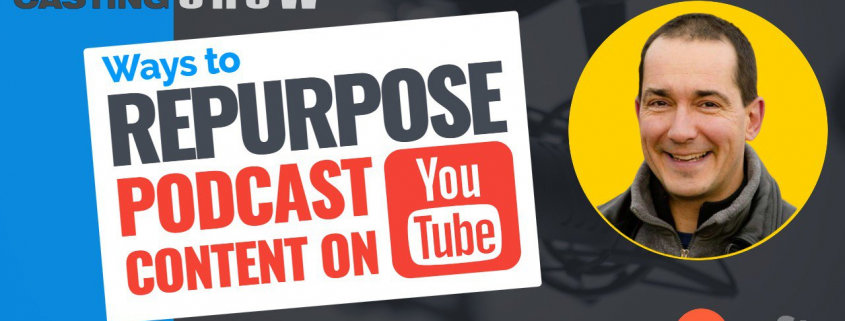 Ways To Repurpose Podcast Content In Growing A YouTube Channel