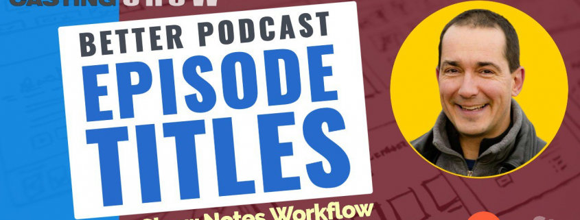 Better Podcast Episode Titles —Podcast Show Notes Tools, Part 2